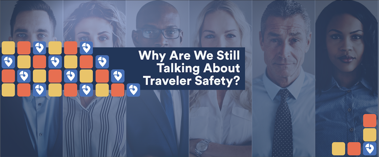 Why Are We Still Talking About Traveler Safety?